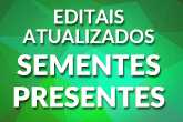 Editais Sementes Presentes